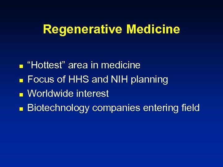 "Regenerative Medicine n n ""Hottest"" area in medicine Focus of HHS and NIH planning"