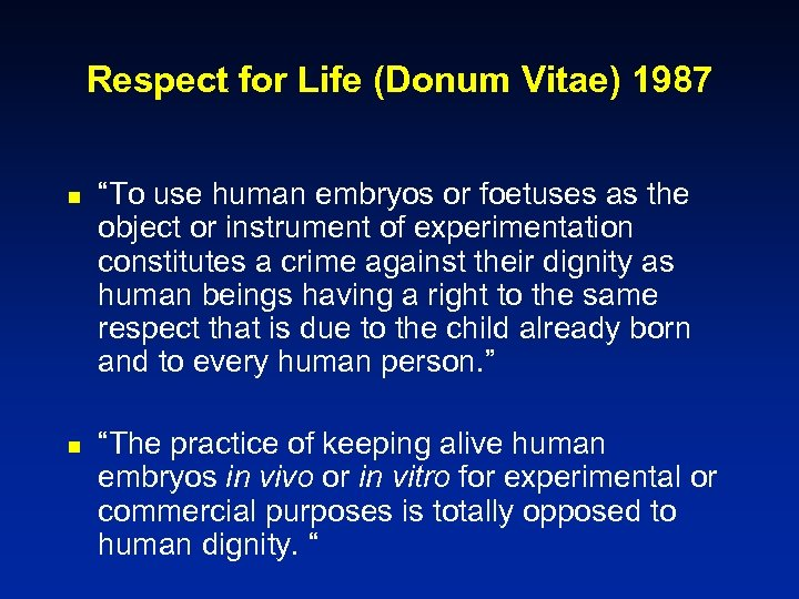 """Respect for Life (Donum Vitae) 1987 n """"To use human embryos or foetuses as"""