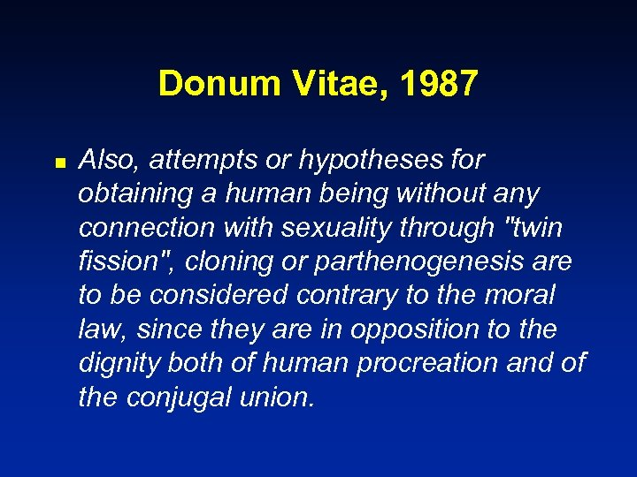 Donum Vitae, 1987 n Also, attempts or hypotheses for obtaining a human being without