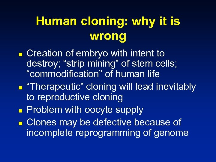 Human cloning: why it is wrong n n Creation of embryo with intent to