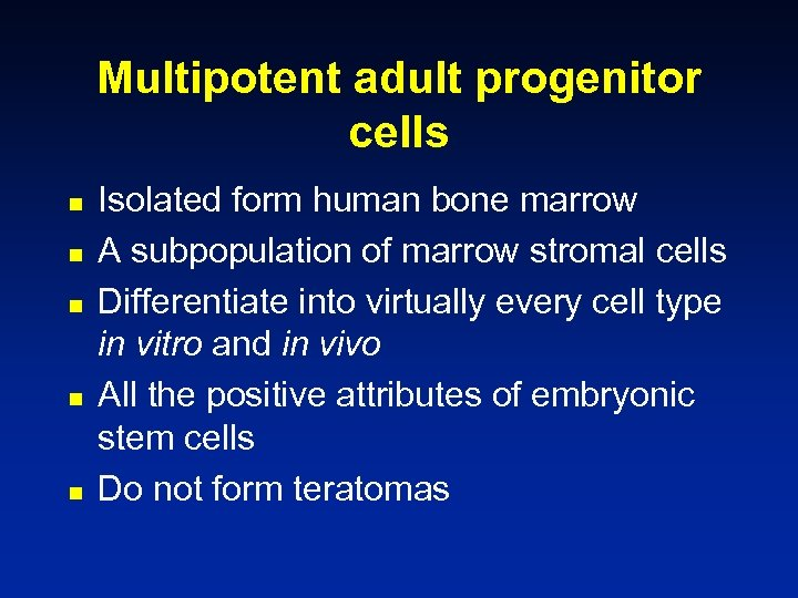 Multipotent adult progenitor cells n n n Isolated form human bone marrow A subpopulation