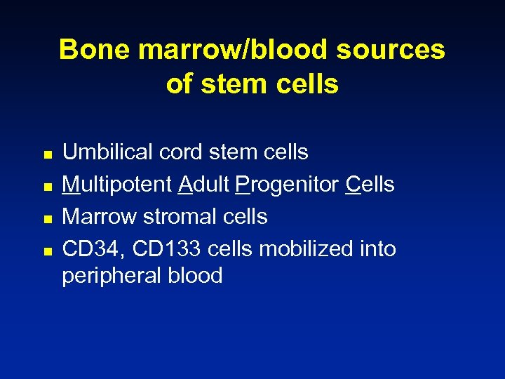Bone marrow/blood sources of stem cells n n Umbilical cord stem cells Multipotent Adult