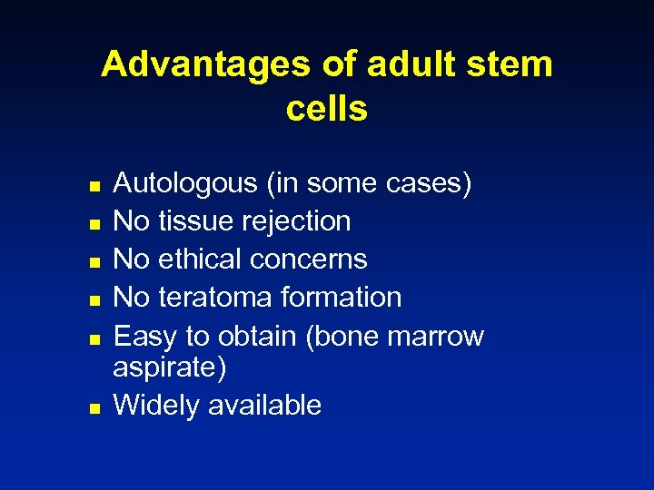 Advantages of adult stem cells n n n Autologous (in some cases) No tissue