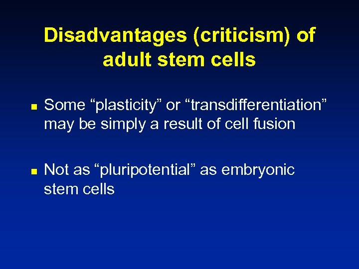 """Disadvantages (criticism) of adult stem cells n n Some """"plasticity"""" or """"transdifferentiation"""" may be"""