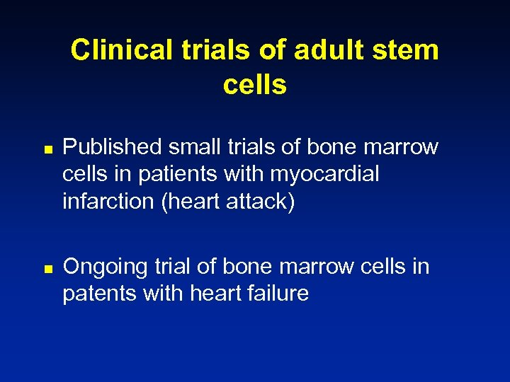 Clinical trials of adult stem cells n n Published small trials of bone marrow