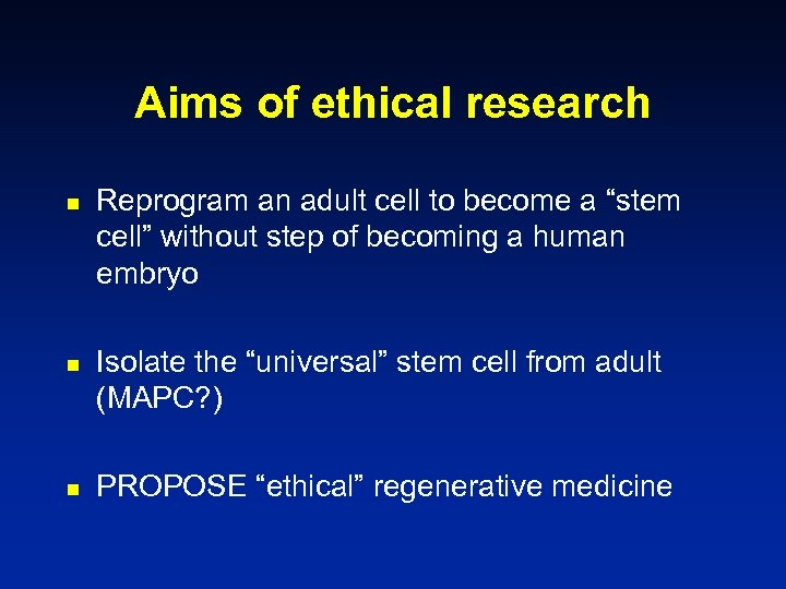 Aims of ethical research n n n Reprogram an adult cell to become a