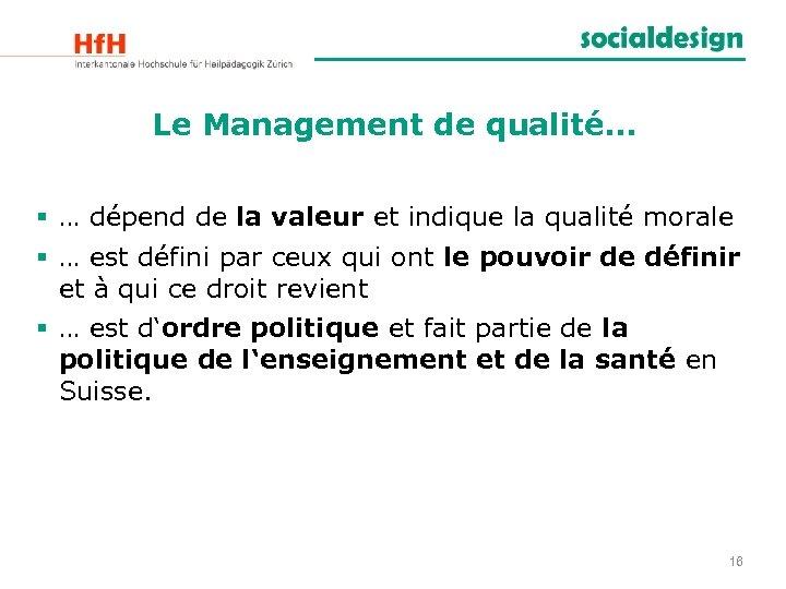 Le Management de qualité… § … dépend de la valeur et indique la qualité