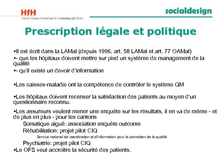Prescription légale et politique §Il est écrit dans la LAMal (depuis 1996, art. 58