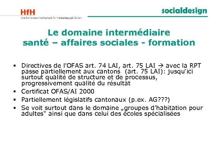 Le domaine intermédiaire santé – affaires sociales - formation § Directives de l'OFAS art.