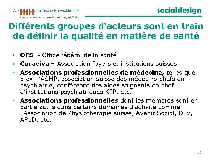 2. Fachliche, politische Entwicklungen Différents groupes d'acteurs sont en train de définir la qualité
