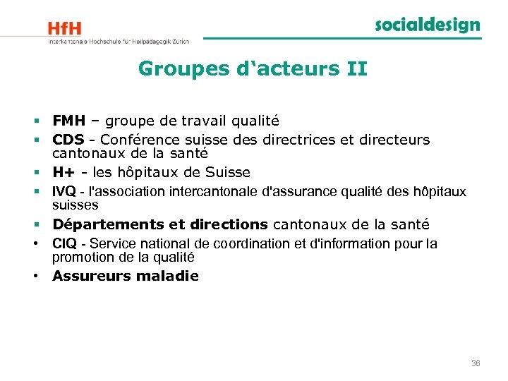 Groupes d'acteurs II § FMH – groupe de travail qualité § CDS - Conférence