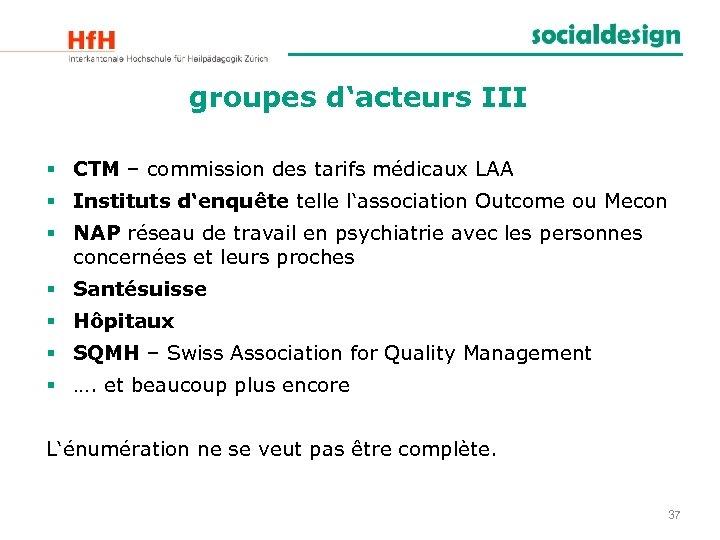 groupes d'acteurs III § CTM – commission des tarifs médicaux LAA § Instituts d'enquête