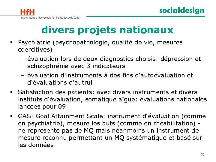 divers projets nationaux § Psychiatrie (psychopathologie, qualité de vie, mesures coercitives) − évaluation lors