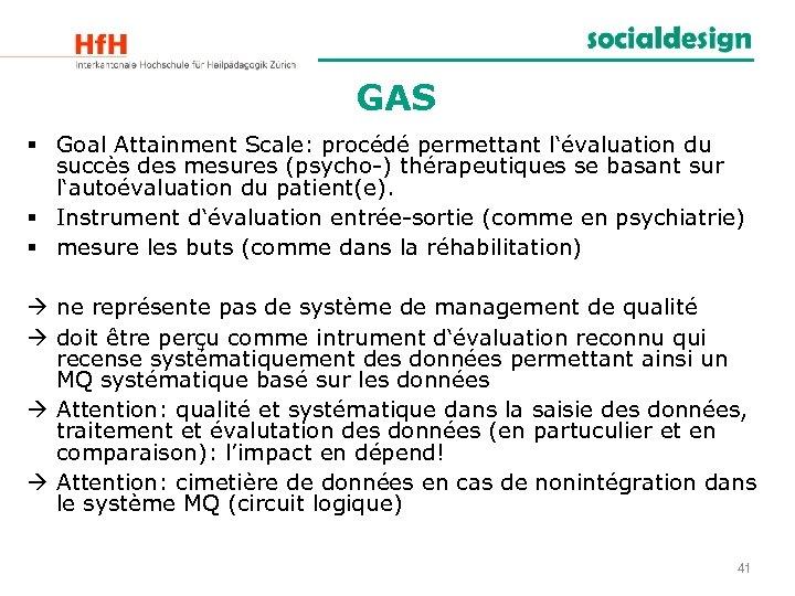 GAS § Goal Attainment Scale: procédé permettant l'évaluation du succès des mesures (psycho-) thérapeutiques