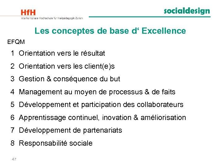Les conceptes de base d' Excellence EFQM 1 Orientation vers le résultat 2 Orientation