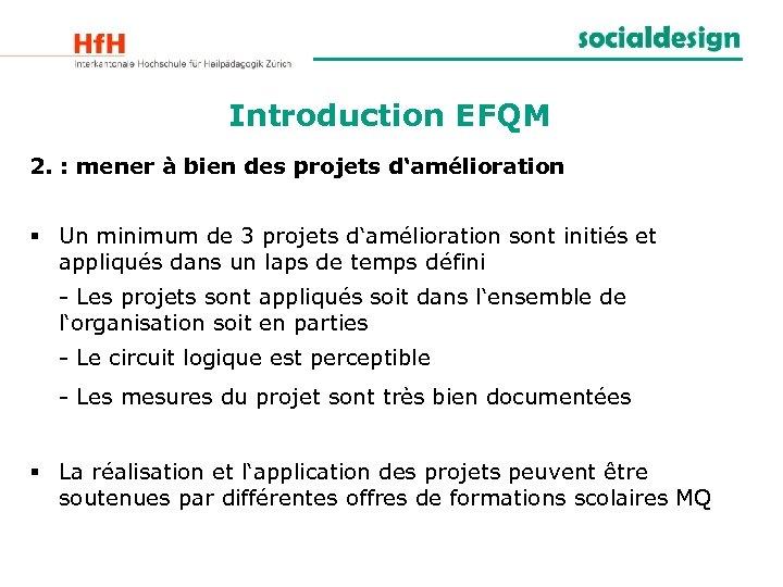 Introduction EFQM 2. : mener à bien des projets d'amélioration § Un minimum de