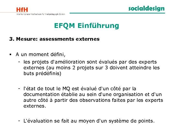 EFQM Einführung 3. Mesure: assessments externes § A un moment défini, - les projets
