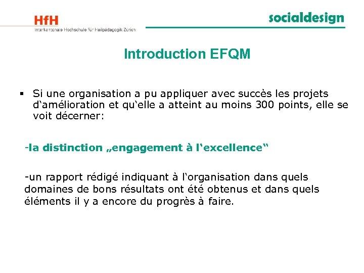 Introduction EFQM § Si une organisation a pu appliquer avec succès les projets d'amélioration