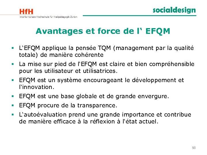 Avantages et force de l' EFQM § L'EFQM applique la pensée TQM (management par