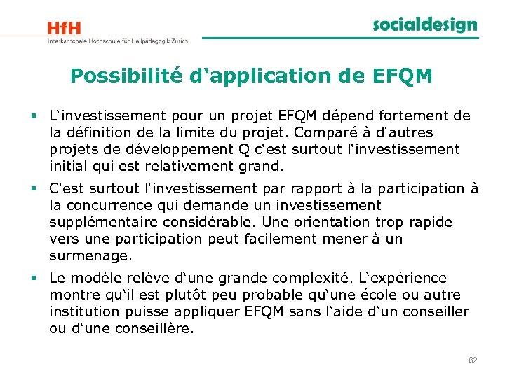 Possibilité d'application de EFQM § L'investissement pour un projet EFQM dépend fortement de la