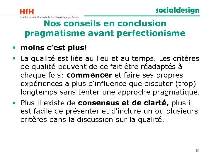 Nos conseils en conclusion pragmatisme avant perfectionisme § moins c'est plus! § La qualité