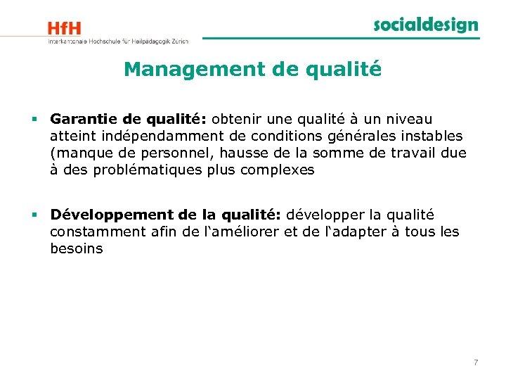 Management de qualité § Garantie de qualité: obtenir une qualité à un niveau atteint