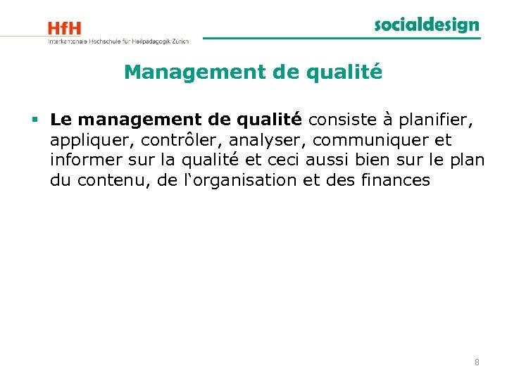 Management de qualité § Le management de qualité consiste à planifier, appliquer, contrôler, analyser,
