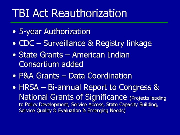 TBI Act Reauthorization • 5 -year Authorization • CDC – Surveillance & Registry linkage