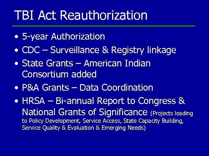 TBI Act Reauthorization • 5 -year Authorization • CDC – Surveillance & Registry linkage