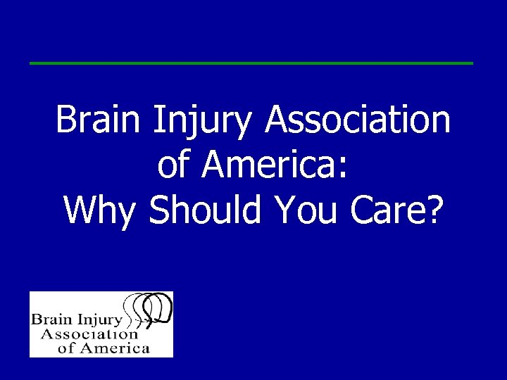 Brain Injury Association of America: Why Should You Care?