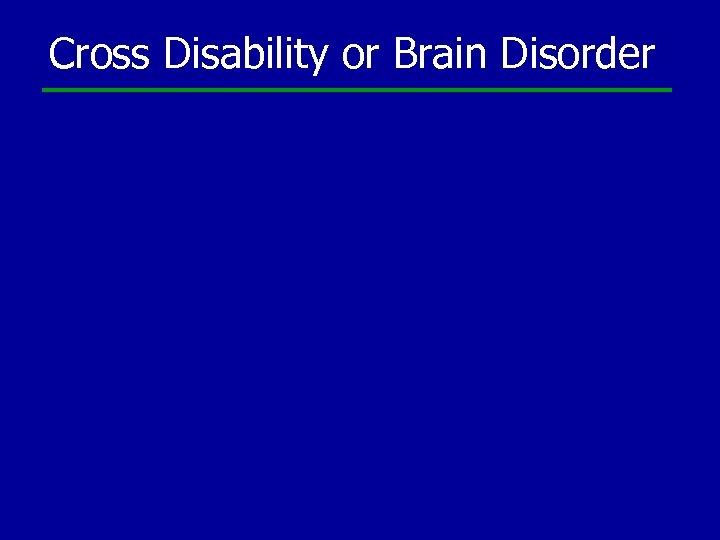 Cross Disability or Brain Disorder