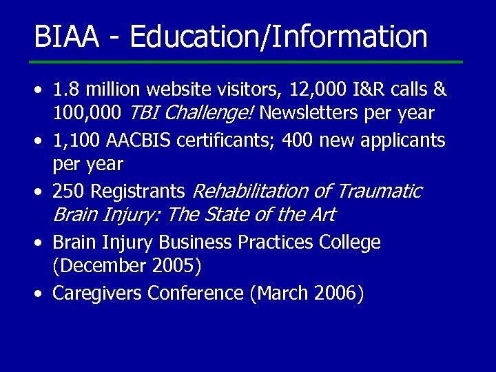 BIAA - Education/Information • 1. 8 million website visitors, 12, 000 I&R calls &