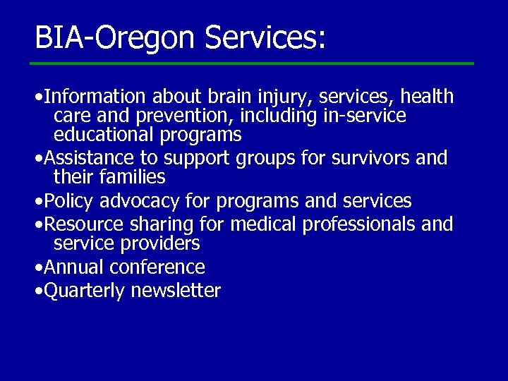 BIA-Oregon Services: • Information about brain injury, services, health care and prevention, including in-service