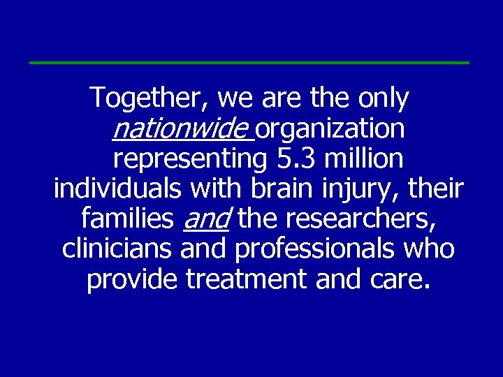 Together, we are the only nationwide organization representing 5. 3 million individuals with brain