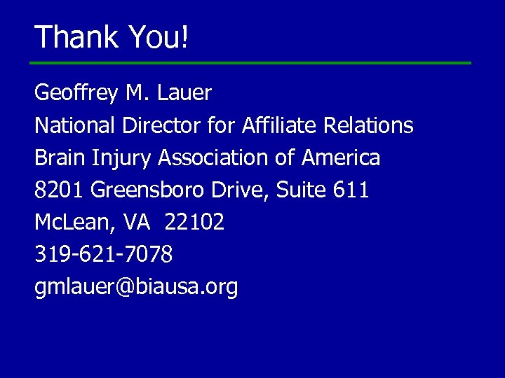 Thank You! Geoffrey M. Lauer National Director for Affiliate Relations Brain Injury Association of