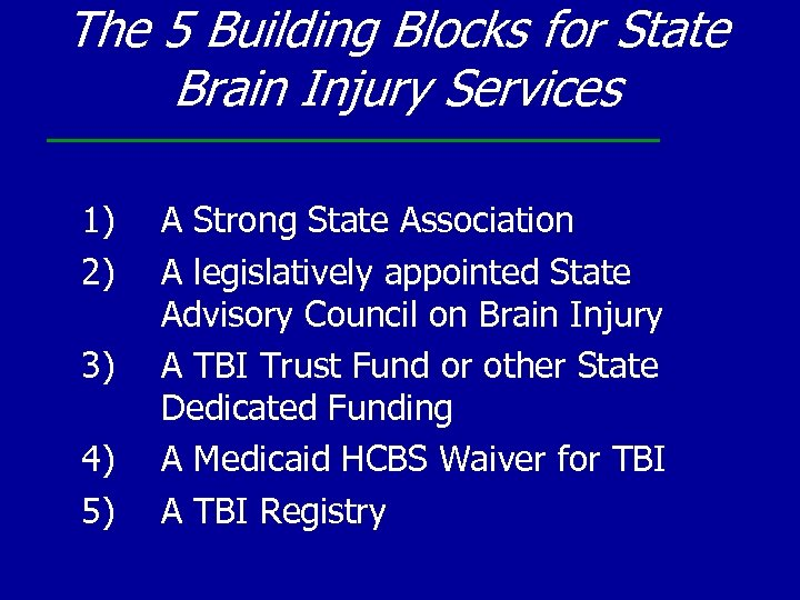 The 5 Building Blocks for State Brain Injury Services 1) 2) 3) 4) 5)