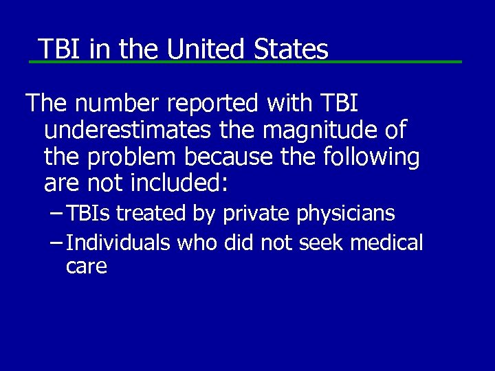 TBI in the United States The number reported with TBI underestimates the magnitude of