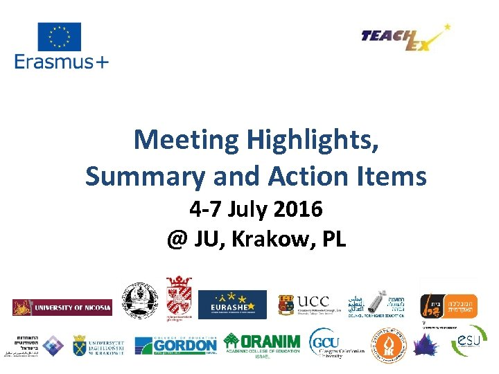 Meeting Highlights, Summary and Action Items 4 -7 July 2016 @ JU, Krakow, PL