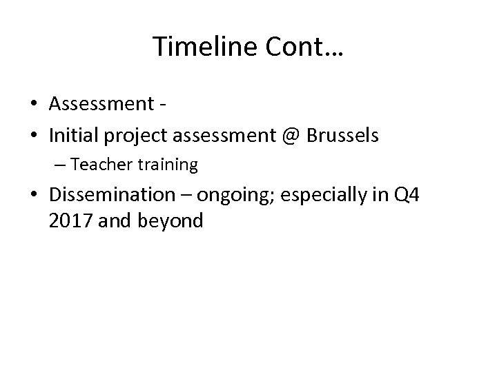 Timeline Cont… • Assessment • Initial project assessment @ Brussels – Teacher training •