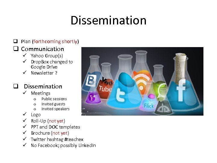 Dissemination q Plan (forthcoming shortly) q Communication ü Yahoo Group(s) ü Drop. Box changed