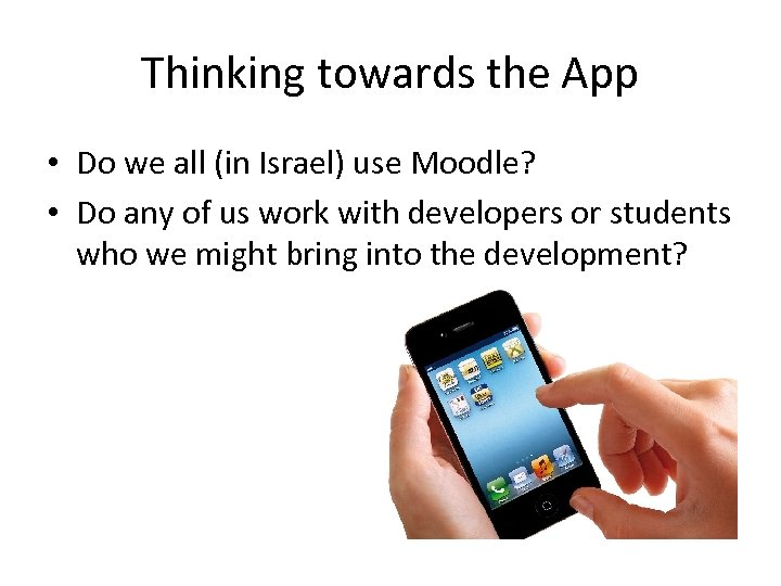 Thinking towards the App • Do we all (in Israel) use Moodle? • Do