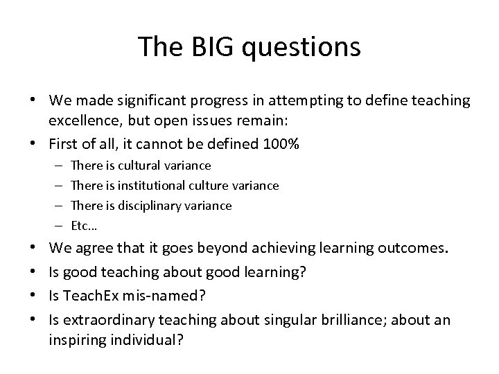 The BIG questions • We made significant progress in attempting to define teaching excellence,