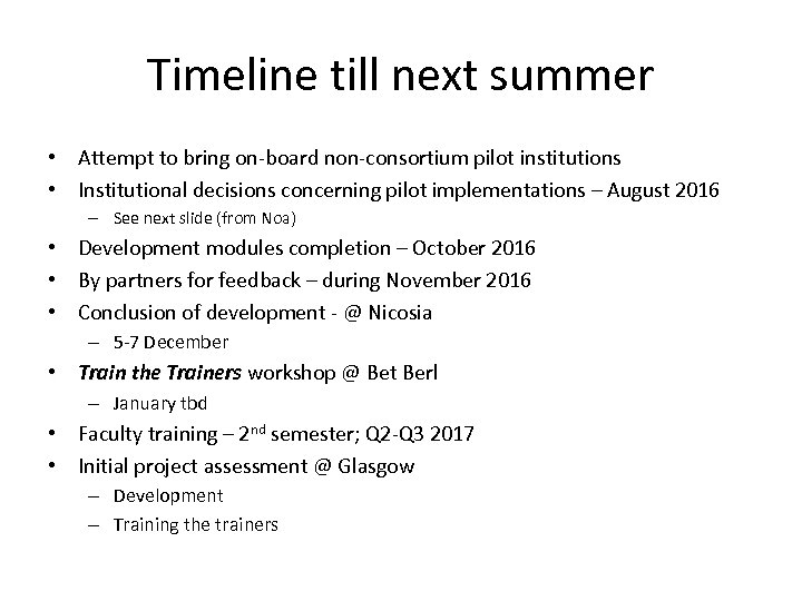 Timeline till next summer • Attempt to bring on-board non-consortium pilot institutions • Institutional