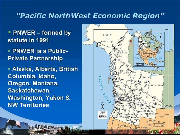 """""""Pacific North. West Economic Region"""" § PNWER – formed by statute in 1991 §"""