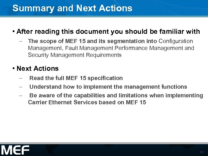 Summary and Next Actions • After reading this document you should be familiar with
