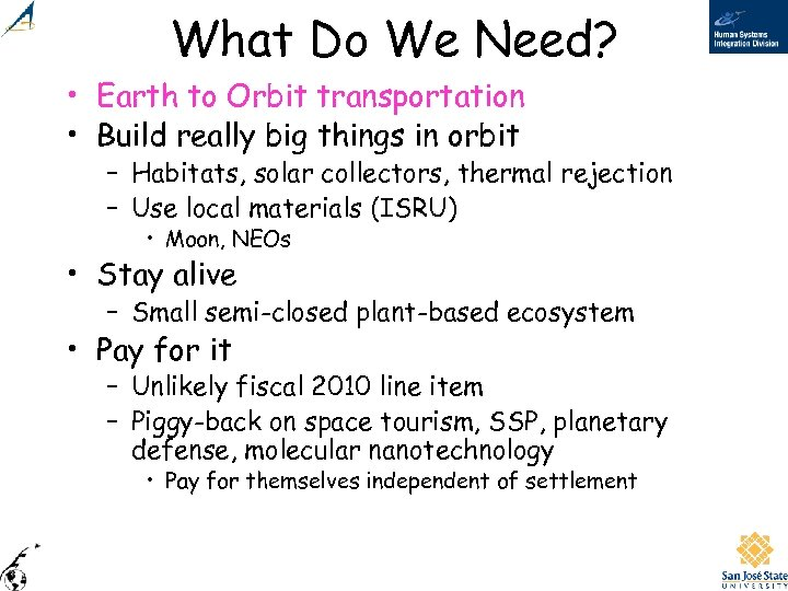 What Do We Need? • Earth to Orbit transportation • Build really big things