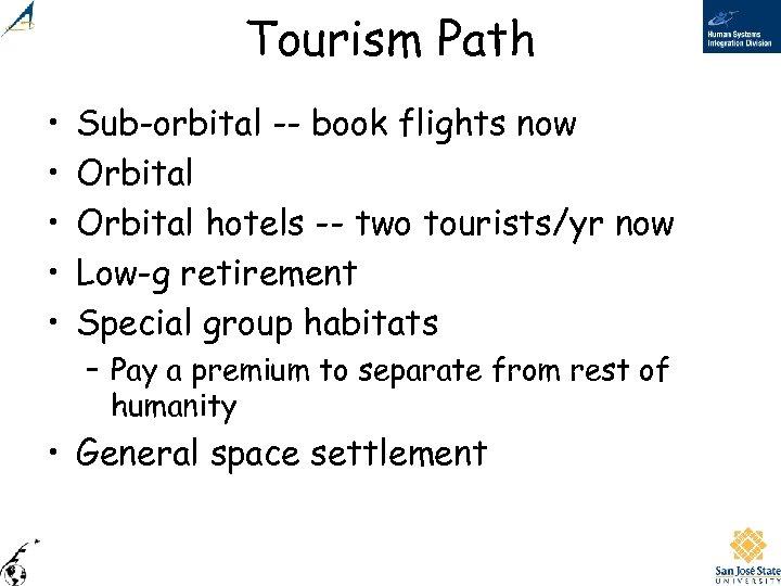 Tourism Path • • • Sub-orbital -- book flights now Orbital hotels -- two