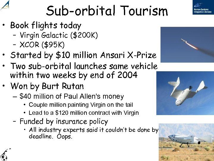 Sub-orbital Tourism • Book flights today – Virgin Galactic ($200 K) – XCOR ($95
