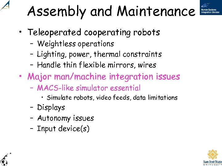 Assembly and Maintenance • Teleoperated cooperating robots – Weightless operations – Lighting, power, thermal