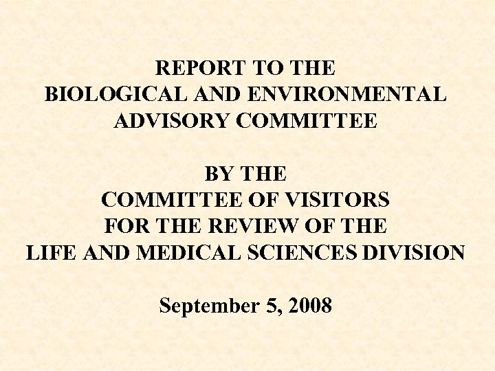 REPORT TO THE BIOLOGICAL AND ENVIRONMENTAL ADVISORY COMMITTEE BY THE COMMITTEE OF VISITORS FOR
